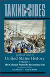 Clashing Views in United States History Vol. 1 : The Colonial Period to Reconstruction, Madaras, Larry and SoRelle, James, 0078049962
