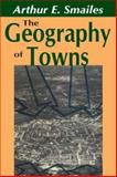 The Geography of Towns, Smailes, Arthur E. and Smailes, Arthur, 0202309967