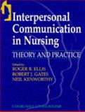 Interpersonal Communication in Nursing : Theory and Practice, Ellis, Roger and Gates, Robert J., 0443049963