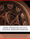 Some Problems in City School Administration, George Drayton Strayer and Ellwood Patterson Cubberley, 1147179964