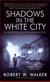 Shadows in the White City, Robert W. Walker, 0060739967