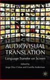 Audiovisual Translation : Language Transfer on Screen, Díaz-Cintas, Jorge, 023001996X