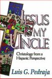 Jesus Is My Uncle, Luis G. Pedraja, 0687059968