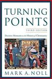 Turning Points : Decisive Moments in the History of Christianity, Noll, Mark A., 0801039967