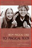 From Magical Child to Magical Teen, Joseph Chilton Pearce, 0892819960