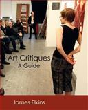 Art Critiques : A Guide, Elkins, James, 0983689962