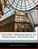 Oeuvres Dramatiques de Néricault Destouches, Nericault Destouches, 1141749963