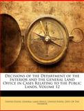 Decisions of the Department of the Interior and the General Land Office in Cases Relating to the Public Lands, , 1146009968