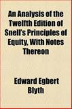 An Analysis of the Twelfth Edition of Snell's Principles of Equity, with Notes Thereon, Edward Egbert Blyth, 1153249960