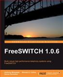 Freeswitch 1.0.5 : Build Robust High-Performance Telephony Systems Using Freeswitch, Minessale, Anthony and Schreiber, Darren, 1847199968