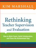 Rethinking Teacher Supervision and Evaluation : How to Work Smart, Build Collaboration, and Close the Achievement Gap, Marshall, Kim, 0470449969