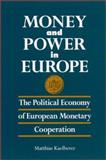 Money and Power in Europe : The Political Economy of European Monetary Cooperation, Kaelberer, Matthias, 0791449963