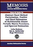 Abstract Band Method via Factorization, Positive and Band Extensions of Multivariable Almost Periodic Matrix Functions, and Spectral Estimation, L. Rodman and Ilya M. Spitkovsky, 0821829963