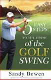 5 Easy Steps to the Finish of the Golf Swing, Sandy Bowen, 0988489961