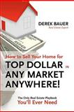 How to Sell Your Home for Top Dollar in Any Market, Anywhere!, Derek Bauer, 1478299967