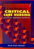 Case Studies in Critical Care Nursing : A Guide for Application and Review, Melander, Sheila Drake, 0721689965