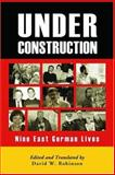 Under Construction : Nine East German Lives, Robinson, David W., 0786419962