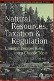 Natural Resources, Taxation and Regulation : Unusual Perspectives on a Classic Problem, , 1405159960