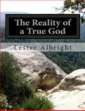 The Reality of a True God, Lester Albright, 1500199966
