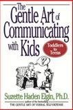 The Gentle Art of Communicating with Kids, Suzette Haden Elgin, 0471039969