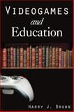 Videogames and Education, Brown, Harry J., 0765619962