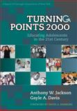 Turning Points 2000 : Educating Adolescents in the 21st Century, Jackson, Anthony and Davis, Gayle Andrews, 0807739960