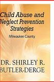Child Abuse and Neglect Prevention Strategies, Shirley R. Butler-Derge, 1448959969