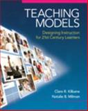Teaching Models : Designing Instruction for 21st Century Learners, Kilbane, Clare R. and Milman, Natalie B., 020560997X