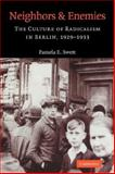 Neighbors and Enemies : The Culture of Radicalism in Berlin, 1929-1933, Swett, Pamela E., 0521039975