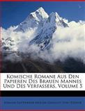 Komische Romane Aus Den Papieren Des Brauen Mannes Und Des Verfassers, Volume 4, Johann Gottwerth Mller Ge Von Itzehoe and Johann Gottwerth Müller Ge Von Itzehoe, 1147579970