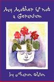 My Mother Is Not A Geranium, Sharon Olson, 1441509976