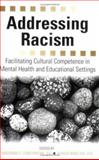 Addressing Racism : Facilitating Cultural Competence in Mental Health and Educational Settings, , 0471779970