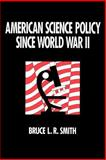 American Science Policy since World War II, Smith, Bruce L. R., 0815779976