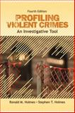 Profiling Violent Crimes : An Investigative Tool, Holmes, Ronald M., 1412959977
