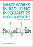 What Works in Reducing Inequalities in Child Health?, Roberts, Helen, 1847429971