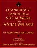 Comprehensive Handbook of Social Work and Social Welfare : The Profession of Social Work, White, Barbara W. and Sowers, Karen M., 0471769975