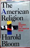 The American Religion, Harold Bloom, 067167997X