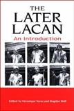The Later Lacan : An Introduction, , 0791469972