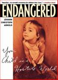 Endangered : Your Child in a Hostile World, Arnold, Johann Christoph, 0874869978