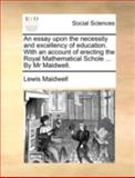 An Essay upon the Necessity and Excellency of Education with an Account of Erecting the Royal Mathematical Schole by Mr Maidwell, Lewis Maidwell, 1140699970