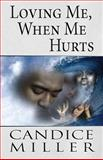 Loving Me, When Me Hurts, Candice Miller, 1413799973