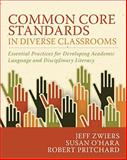 Common Core Standards in Diverse Classrooms : Essential Practices for Developing Academic Language and Disciplinary Literacy, Zwiers, Jeff and O'Hara, Susan, 1571109978