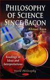 Philosophy of Science since Bacon : Readings in Ideas and Interpretations, Raza, Ahmad, 1612099971