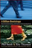A Billion Bootstraps : Microcredit, Barefoot Banking, and the Business Solution for Ending Poverty, Thurman, Eric and Smith, Philip, 0071489975