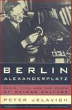 Berlin Alexanderplatz : Radio, Film, and the Death of Weimar Culture, Jelavich, Peter and Jelavich, P., 0520259971
