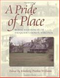 A Pride of Place : Three Hundred Years of Architectural History in Fauquier County, Williams, Kimberly Prothro, 0813919975