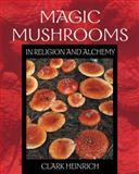 Magic Mushrooms in Religion and Alchemy, Clark Heinrich, 0892819979