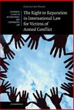 The Right to Reparation in International Law for Victims of Armed Conflict : The Role of the un in Advocating for State Responsibility, Evans, Christine, 1107019974