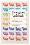 Designer Animals : Mapping the Issues in Animal Biotechnology, , 1442639970