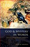 God and Mystery in Words : Experience Through Metaphor and Drama, Brown, David, 0199599971